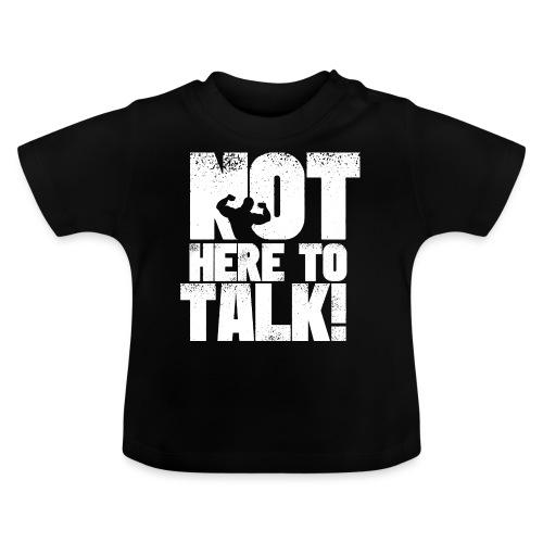 Bodybuilding Bekleidung Not here to talk Shirt - Baby T-Shirt
