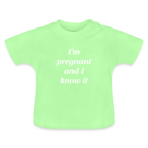 I'm pregnant and I know it - Baby T-Shirt