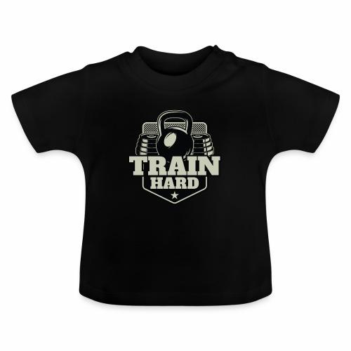 Train Hard - Baby T-Shirt