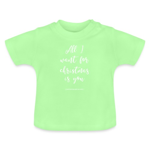 All I want _ oh baby - Baby T-shirt