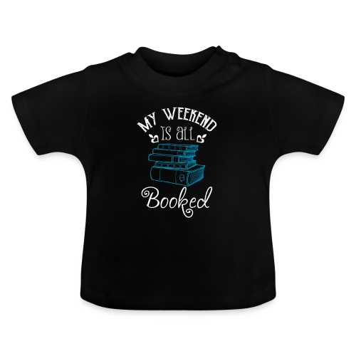 My Weekend Is All Booked - white - Baby T-Shirt