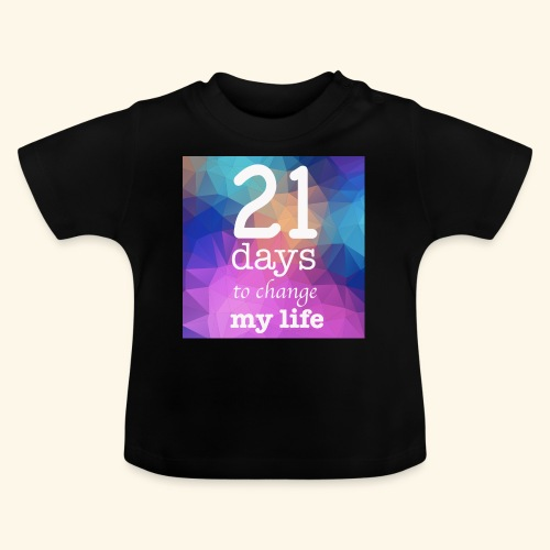 21 days to change my life - Maglietta per neonato