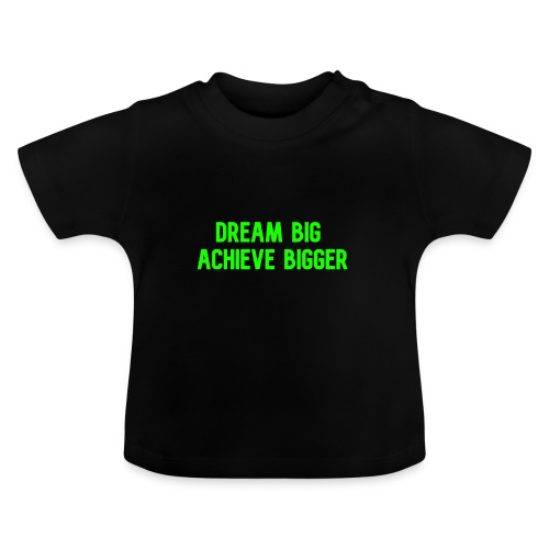 dream big achieve bigger groen - Baby T-shirt