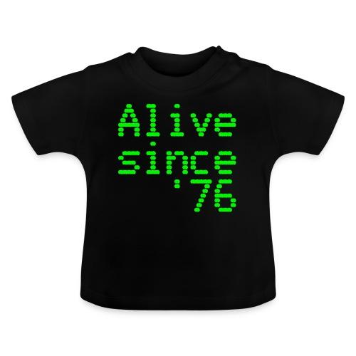 Alive since '76. 40th birthday shirt - Baby T-Shirt