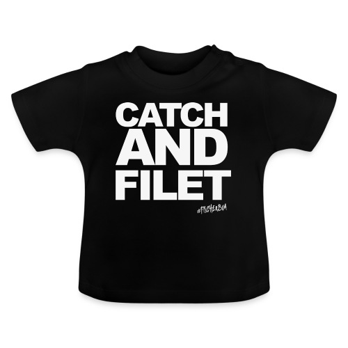 Catch and Filet - Baby T-Shirt