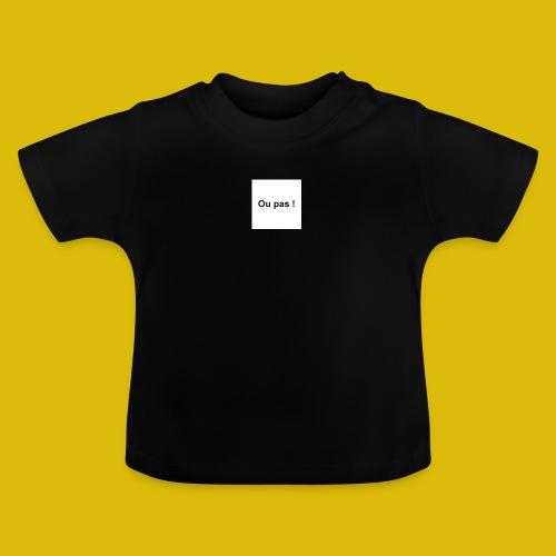 OU PAS - T-shirt Bébé