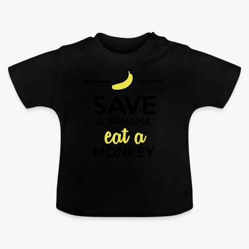 Essen Affen & Bananen - Save a Banana eat a Monkey - Baby T-Shirt
