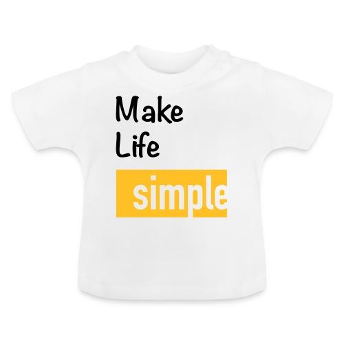 Make Life Simple - T-shirt Bébé