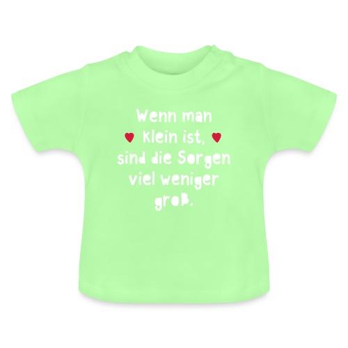 Wenn man klein ist sind die Sorgen viel weniger gr - Baby T-Shirt