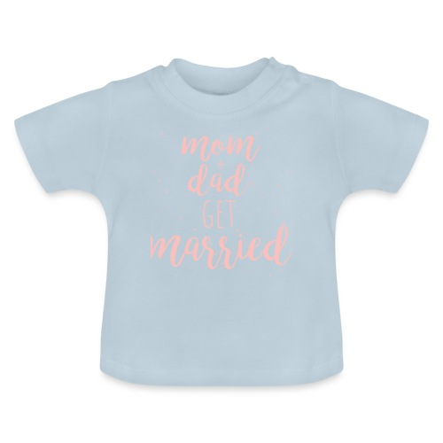 mom & dad get married - Baby T-Shirt