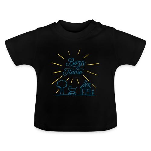 Born at Home - Baby T-Shirt
