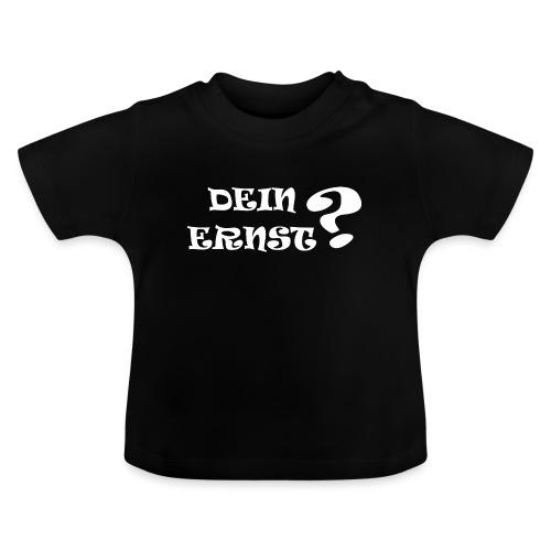 Lustiger Baby Spruch Dein Ernst Geschenk - Baby T-Shirt