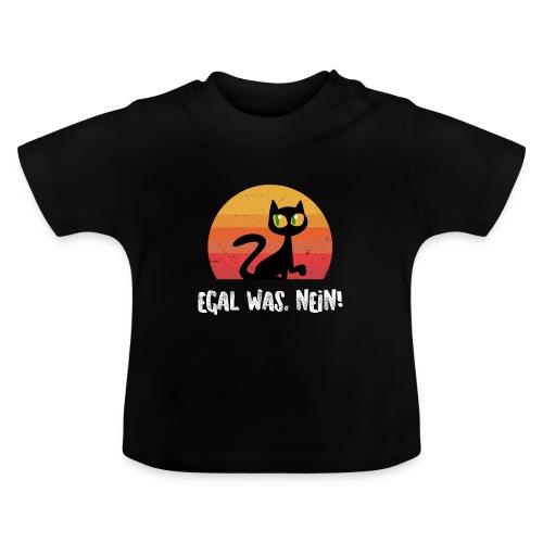 Katzen Logik: egal was, nein! - Baby T-Shirt