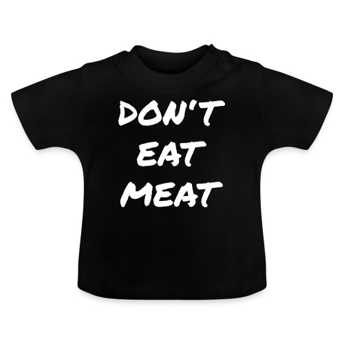 Dont Eat Meat - Baby T-Shirt