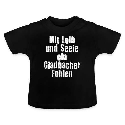 Mit Leib und Seele ein Gladbacher Fohlen1 - Baby T-Shirt