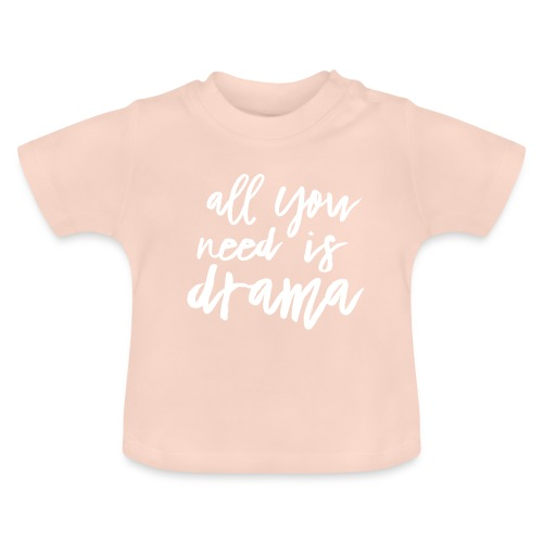 All You Need Is Drama - Baby T-Shirt