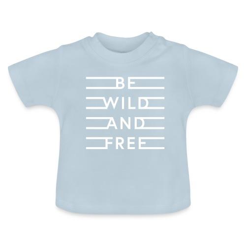 be wild and free white - Baby T-Shirt