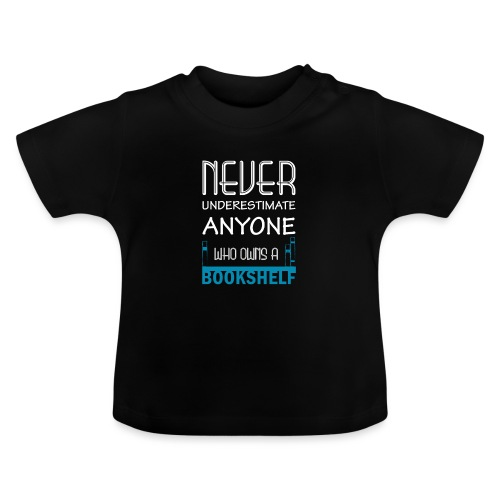0146 Do not underestimate anyone with a bookshelf - Baby T-Shirt