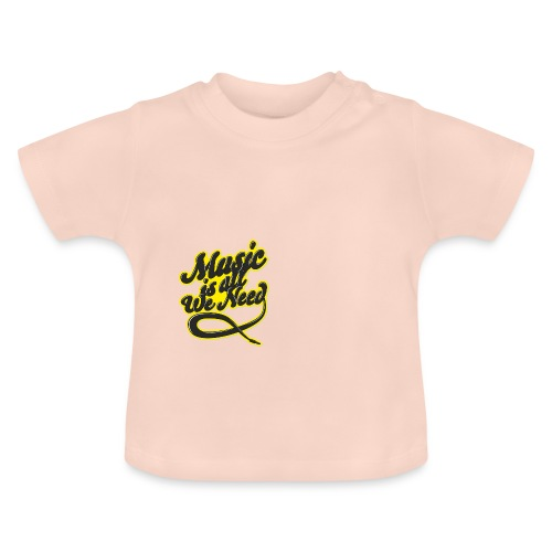 Music Is All We Need - Baby T-Shirt