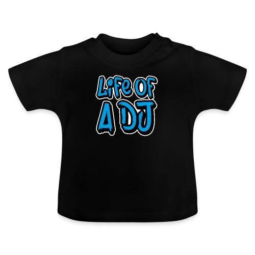 Life of a DJ- Blue - Baby T-Shirt