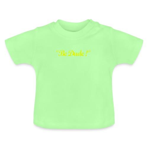 Be Dude ! (homme) - T-shirt Bébé