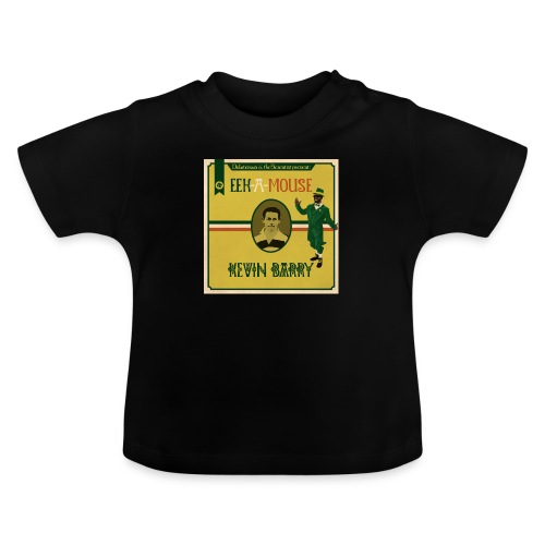 Eek a Mouse Kevin Barry - Baby T-Shirt