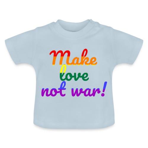 make love not war - Baby T-Shirt