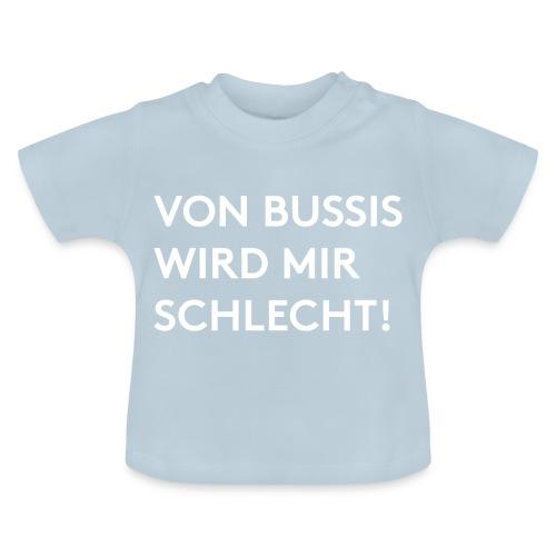 Von Bussis wird mir schlecht! - Baby T-Shirt
