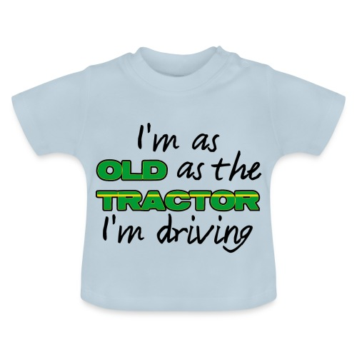 I am as old as the tractor i am driving GREEN - Baby T-shirt