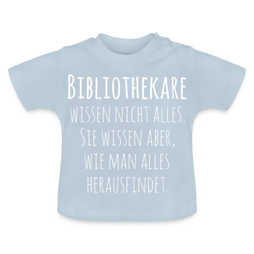 Bibliothekare wissen nicht alles - Schrift weiß - Baby T-Shirt