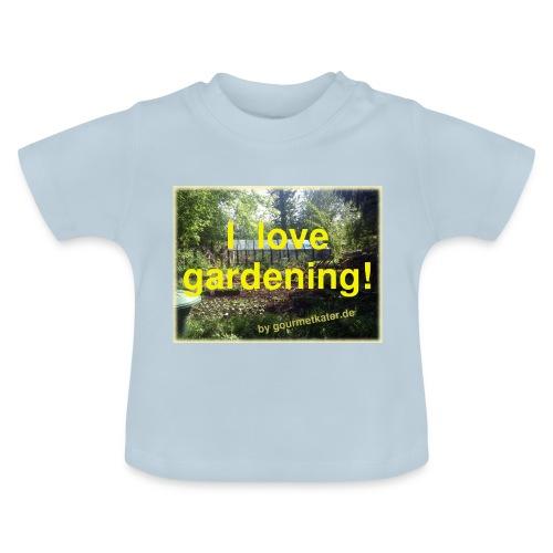 I love gardening - Garten - Baby T-Shirt