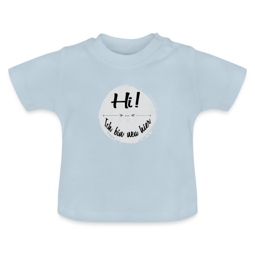 Hi! Ich bin neu hier - Baby T-Shirt