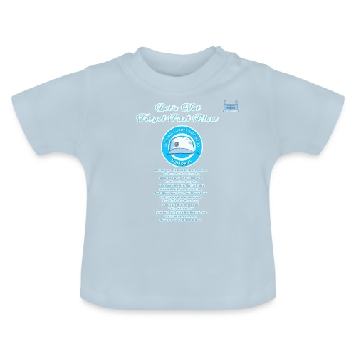Let's Not Forget Past Blues - Baby T-Shirt