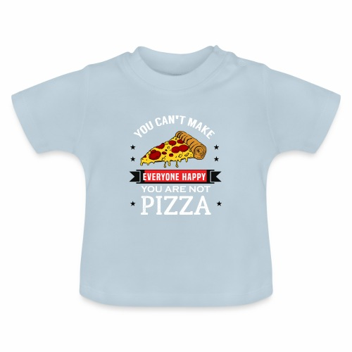 You can't make everyone Happy - You are not Pizza - Baby T-Shirt