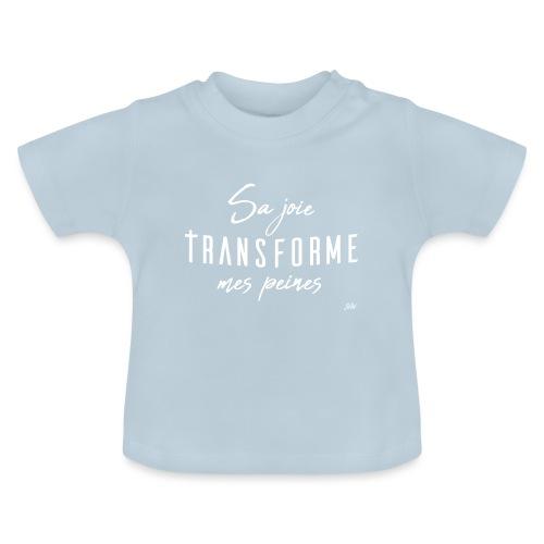 Sa joie transforme mes peines - T-shirt Bébé