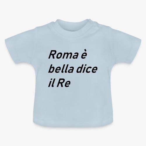 ROMA è bella dice il RE - Maglietta per neonato