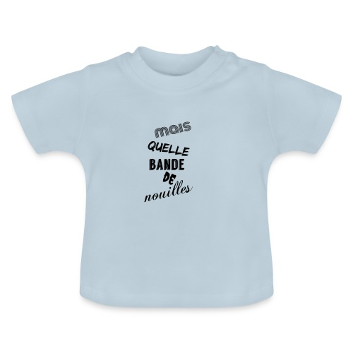 mais quelle bande de nouilles - T-shirt Bébé