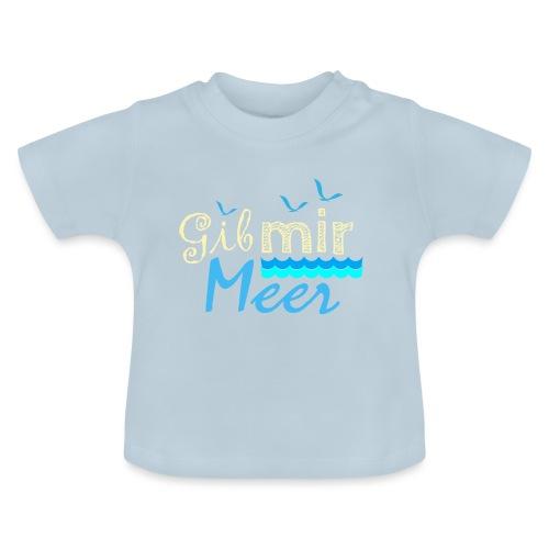 Gib mir Meer - wenn die Sehnsucht nach Meer ruft - Baby T-Shirt