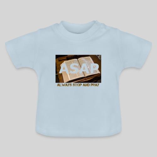ASAP Always stop and pray auf einer Bibel - Baby T-Shirt