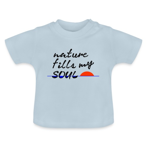 nature fills my soul - Baby T-shirt