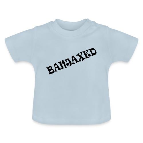 Banjaxed - Baby T-Shirt