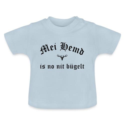 Mei Hemd is no nit bügelt - Baby T-Shirt