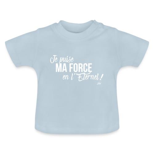 Je puise ma force en l'Eternel - T-shirt Bébé