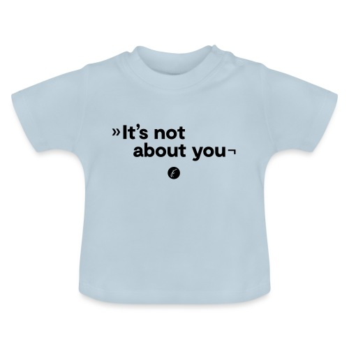 It's not about you - Baby T-Shirt