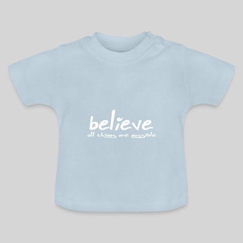 Believe all tings are possible Handwriting - Baby T-Shirt