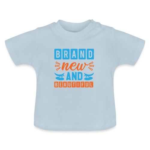Brand new and Beautiful - Baby T-Shirt