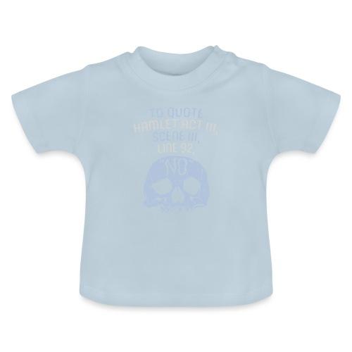 Hamlet von Shakespeare - NEIN - Baby T-Shirt