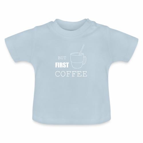 first coffee - T-shirt Bébé