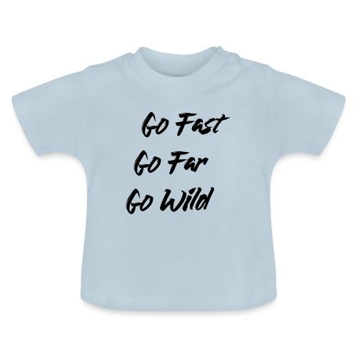 Go Fast! Go Far! Go Wild! (schwarz) - Baby T-Shirt
