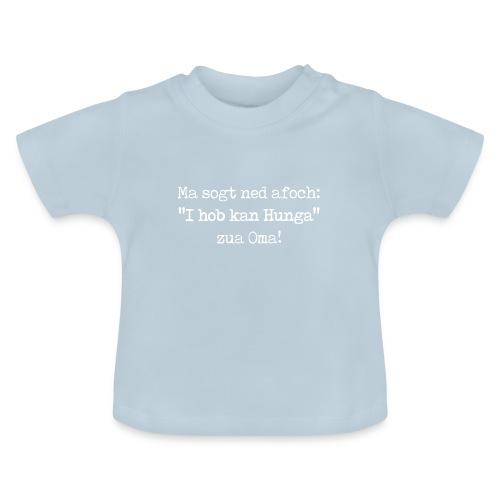 """Vorschau: Ma sogt ned afoch """"I hob kan Hunga"""" zua Oma - Baby T-Shirt"""